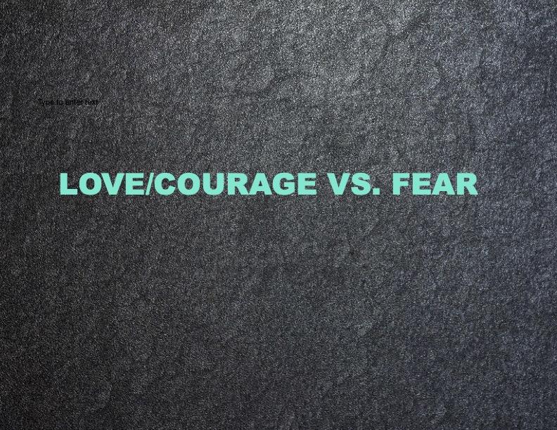 Love/Courage Vs. Fear